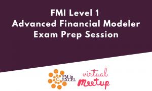 FMI Level 1 Advanced Financial Modeler Exam Prep Session
