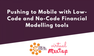 Pushing to Mobile with Low-Code and No-Code Financial Modelling tools